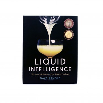 Liquid Intelligence: The Art and Science of the Perfect Cocktail by Dave Arnold